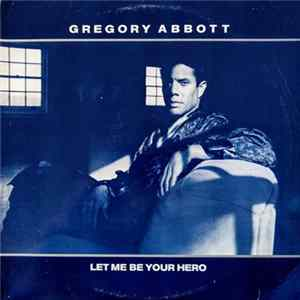 Gregory Abbott - Let Me Be Your Hero Album