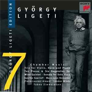 György Ligeti - Saschko Gawriloff · Marie-Luise Neunecker · Pierre-Laurent Aimard · London Winds · Tabea Zimmermann - Chamber Music: Trio For Violin, Horn And Piano · Ten Pieces & Six Bagatelles For Wind Quintet · Sonata For Solo Viola Album